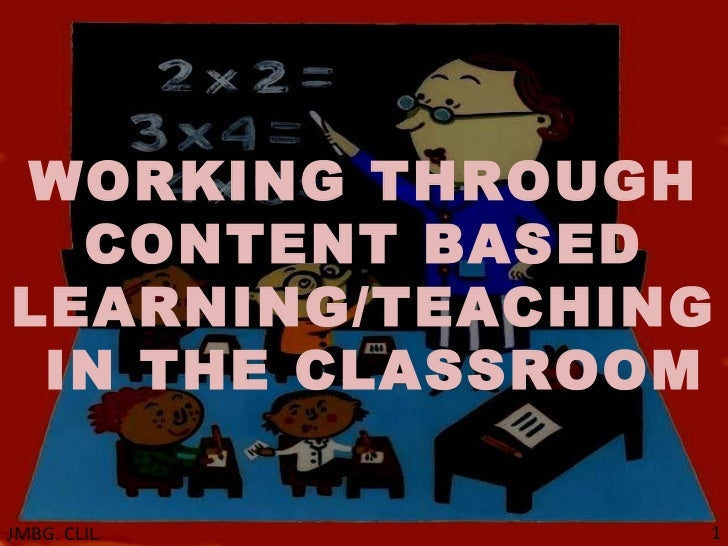 WORKING THROUGH CONTENT BASED LEARNING/TEACHING  IN THE CLASSROOM JMBG. CLIL.