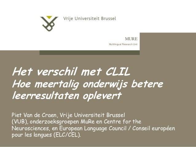 MURE Multilingual Research Unit  Het verschil met CLIL  Hoe meertalig onderwijs betere leerresultaten oplevert Piet Van de...