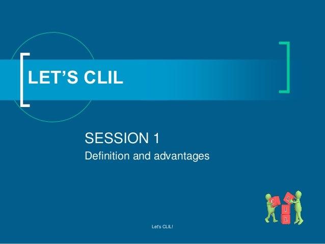 LET'S CLIL SESSION 1 Definition and advantages  Let's CLIL!