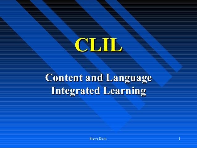 CLILContent and Language Integrated Learning        Steve Darn     1