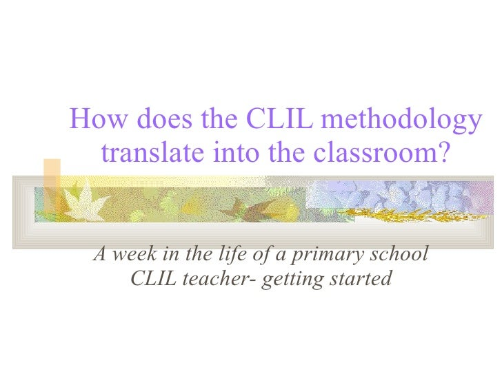 How does the CLIL methodology translate into the classroom? A week in the life of a primary school CLIL teacher- getting s...