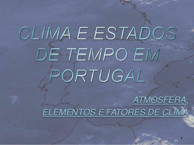 ATMOSFERA, ELEMENTOS E FATORES DE CLIMA 1