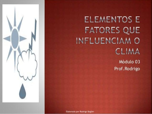 Módulo 03 Prof.Rodrigo Elaborado por Rodrigo Baglini