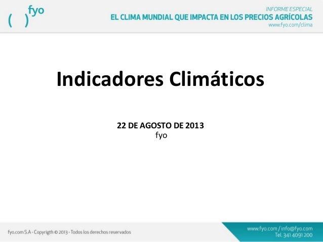 Indicadores Climáticos 22 DE AGOSTO DE 2013 fyo