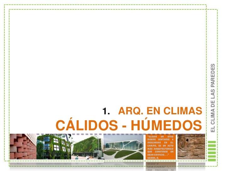 "EL CLIMA DE LAS PAREDES     1. ARQ. EN CLIMASCÁLIDOS - HÚMEDOS            ""Elegir un sitio            donde sentarse a    ..."