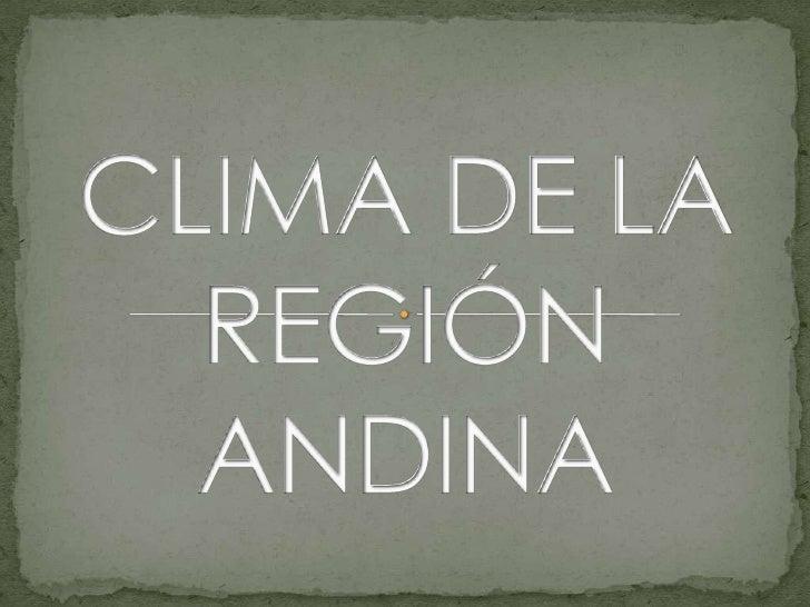 CLIMA DE LA REGIÓN ANDINA <br />