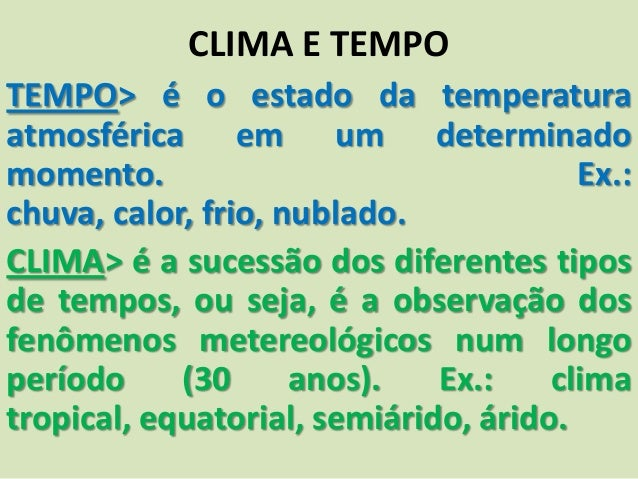 CLIMA E TEMPOTEMPO> é o estado da temperaturaatmosférica em um determinadomomento.                                Ex.:chuv...