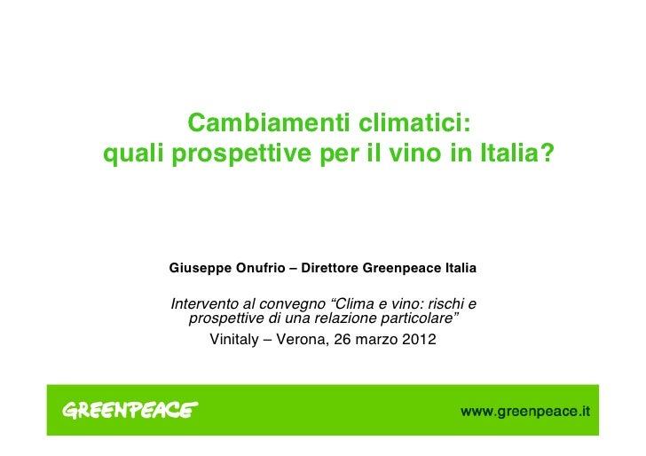 """Cambiamenti climatici: quali prospettive per il vino in Italia?""""     Giuseppe Onufrio – Direttore Greenpeace Italia""""     ..."""