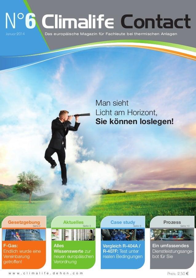 Man sieht Licht am Horizont, Sie können loslegen! N°6Januar 2014 Climalife ContactDas europäische Magazin für Fachleute be...