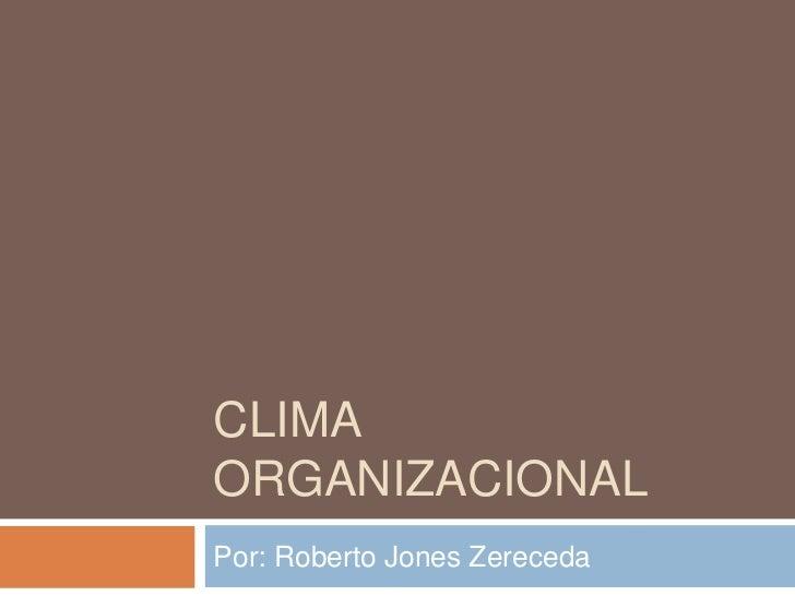 Clima organizacional. Por: Roberto Jones Zereceda