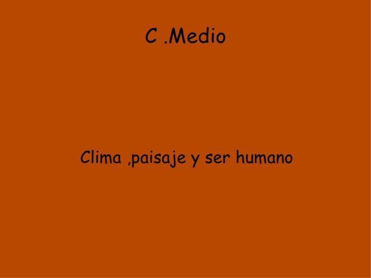 C .Medio Clima ,paisaje y ser humano