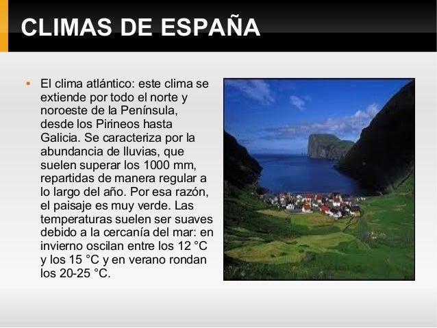 CLIMAS DE ESPAÑA  El clima atlántico: este clima se extiende por todo el norte y noroeste de la Península, desde los Piri...