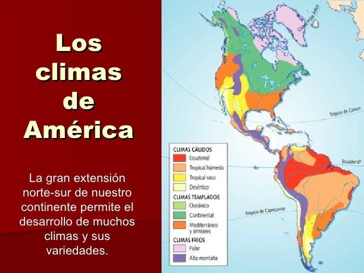 Los climas   deAmérica La gran extensiónnorte-sur de nuestrocontinente permite eldesarrollo de muchos    climas y sus     ...