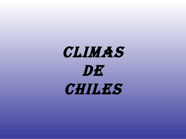 CLIMAS DE CHILES