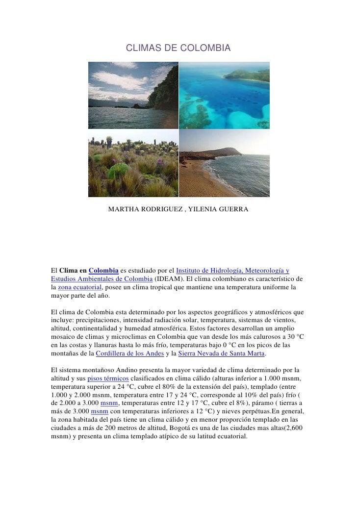 CLIMAS DE COLOMBIA                         MARTHA RODRIGUEZ , YILENIA GUERRA     El Clima en Colombia es estudiado por el ...