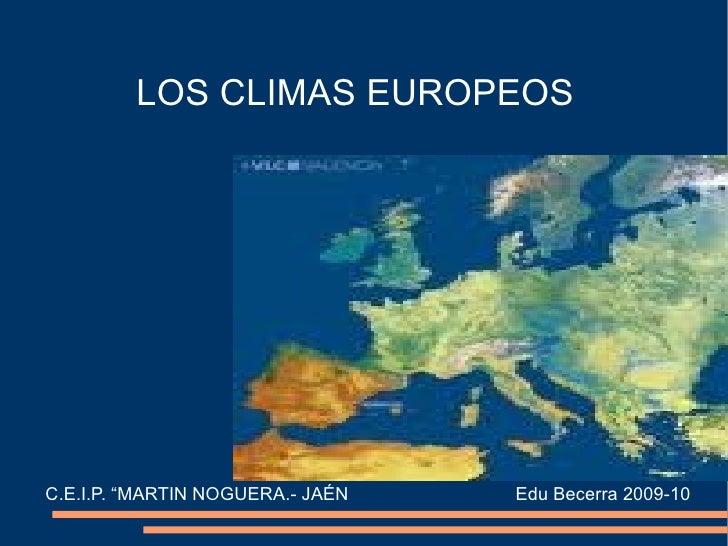 """LOS CLIMAS EUROPEOS     C.E.I.P. """"MARTIN NOGUERA.- JAÉN   Edu Becerra 2009-10"""