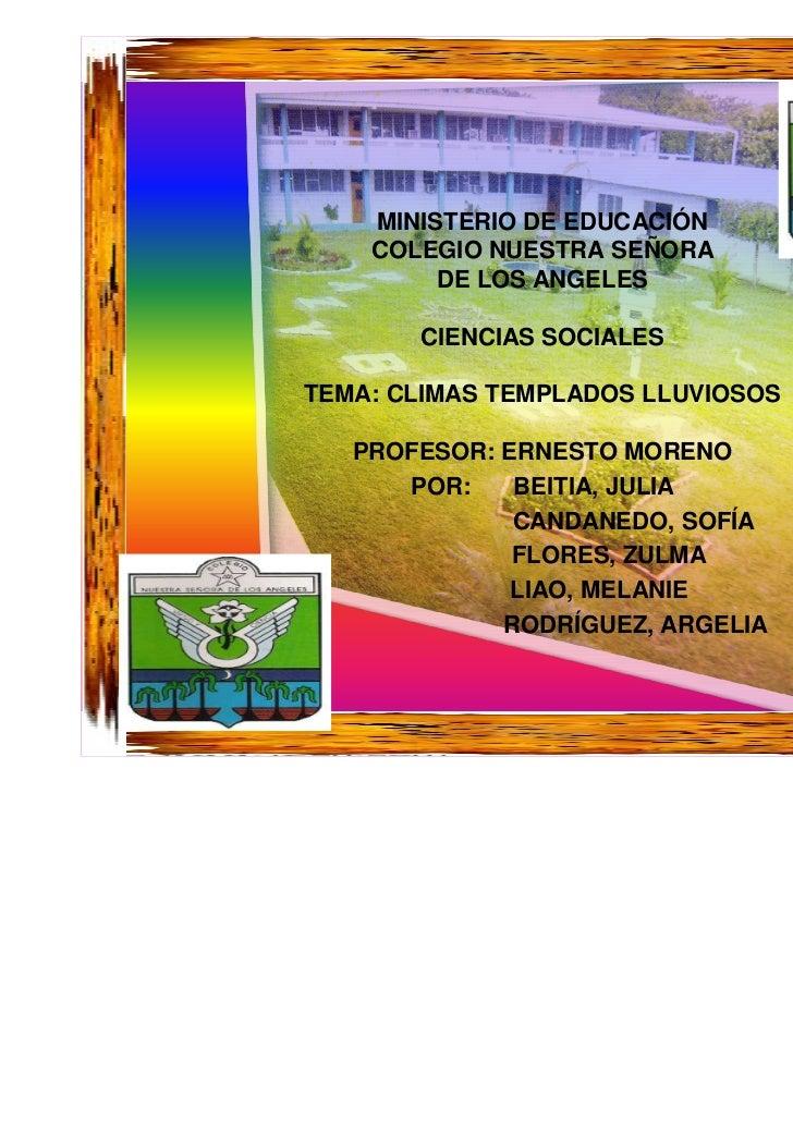 MINISTERIO DE EDUCACIÓNCOLEGIO NUESTRA SEÑORA DE LOS ANGELESCIENCIAS SOCIALESTEMA: CLIMAS TEMPLADOS LLUVIOSOSPROFESOR: ERN...