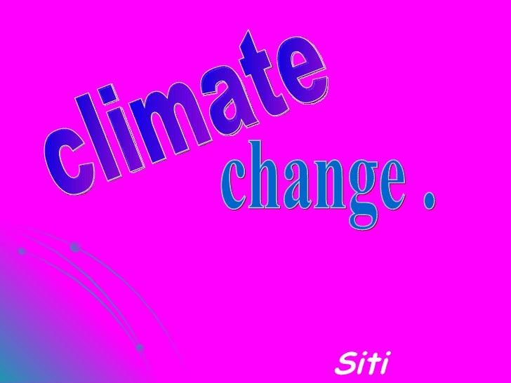 climate  change . Siti farahna