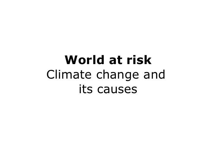 World at risk Climate change and  its causes