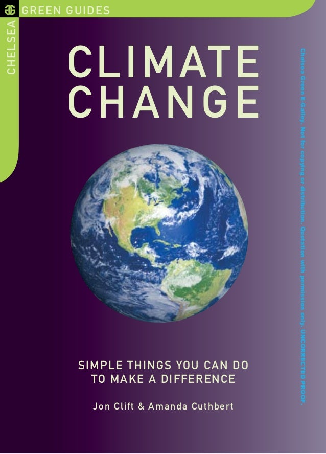 GREEN GUIDESCHELSEA CLIMATE CHANGE SIMPLE THINGS YOU CAN DO TO MAKE A DIFFERENCE Jon Clift & Amanda Cuthbert ChelseaGreenE...