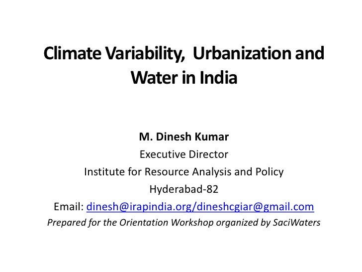 Climate Variability, Urbanization and           Water in India                   M. Dinesh Kumar                   Executi...
