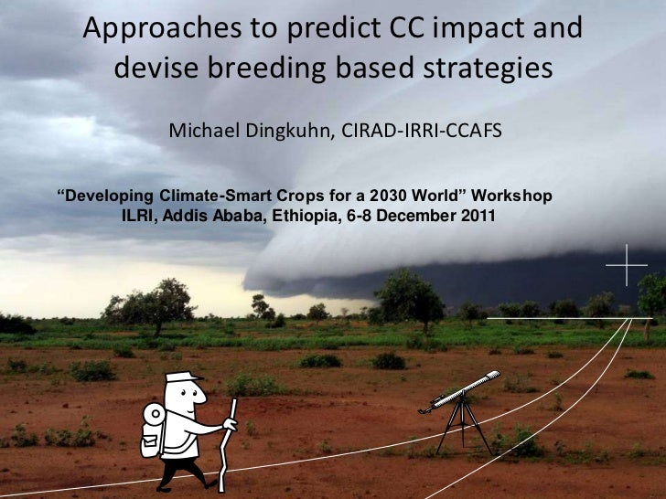 "Approaches to predict CC impact and     devise breeding based strategies             Michael Dingkuhn, CIRAD-IRRI-CCAFS""De..."