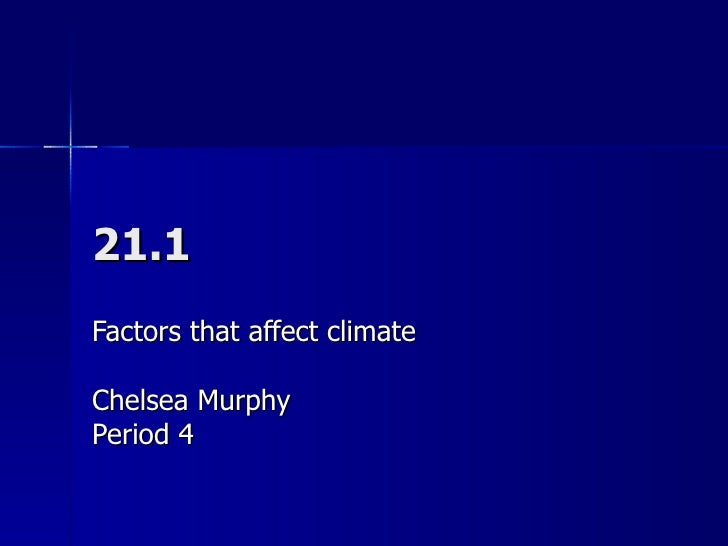 21.1 Factors that affect climate Chelsea Murphy Period 4