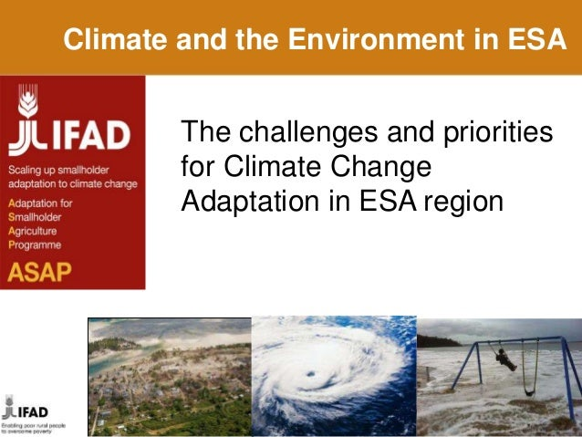 Climate and the Environment in ESA The challenges and priorities for Climate Change Adaptation in ESA region