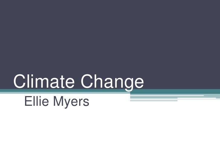 Climate Change<br />Ellie Myers<br />