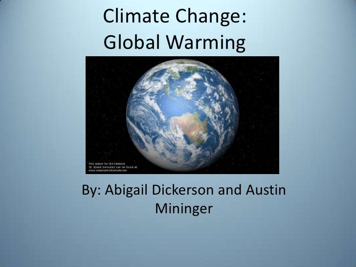 Climate Change:Global Warming<br />By: Abigail Dickerson and Austin Mininger<br />