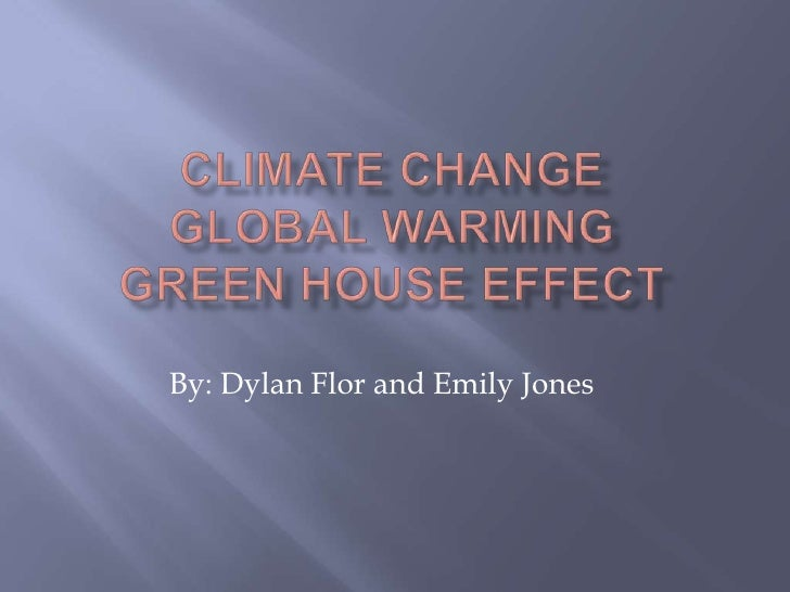 Climate changeglobal warminggreen house effect<br />By: Dylan Flor and Emily Jones<br />