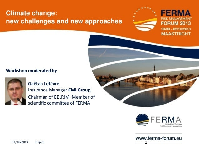 Climate change: new challenges and new approaches  Workshop moderated by  the  Gaëtan Lefèvre Insurance Manager CMI Group,...