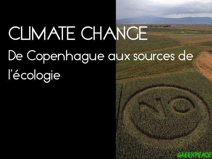 CLIMATE CHANGEDe Copenhague aux sources de l'écologie<br />