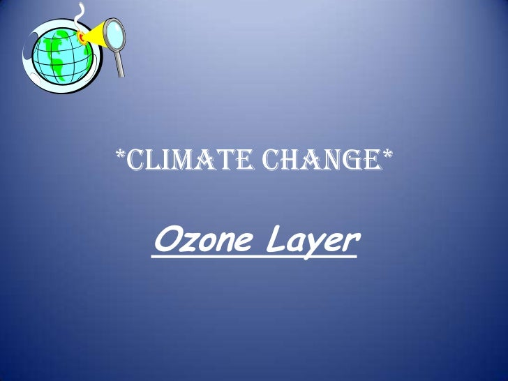 *Climate Change*  Ozone Layer
