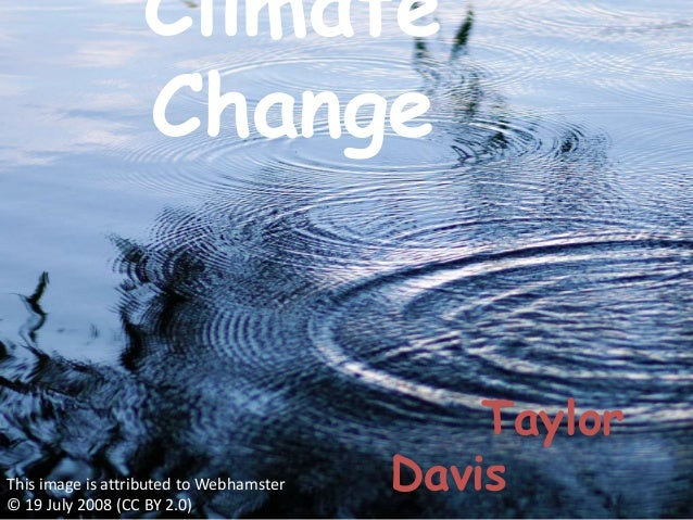 Climate                  Change                                             TaylorThis image is attributed to Webhamster© ...