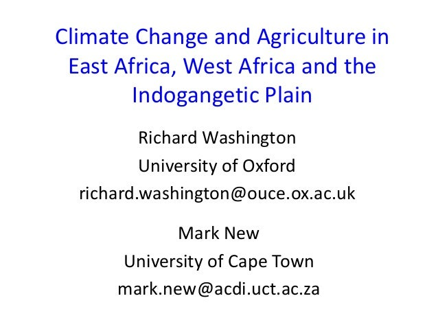 Climate Change and Agriculture in East Africa, West Africa and the Indogangetic Plain Richard Washington University of Oxf...