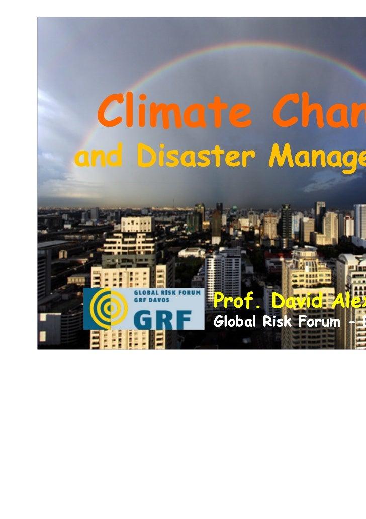 Climate Changeand Disaster Management        Prof. David Alexander        Global Risk Forum - Davos