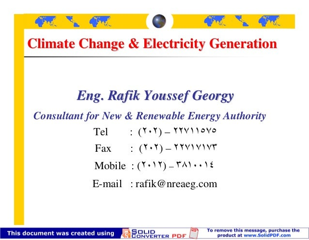 Climate Change & Electricity Generation        Eng. Rafik Youssef GeorgyConsultant for New & Renewable Energy Authority   ...
