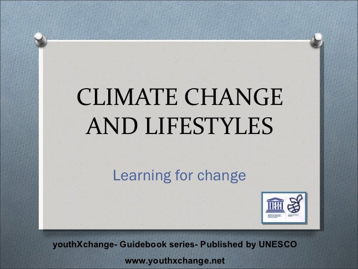 CLIMATE CHANGE AND LIFESTYLES Learning for change youthXchange- Guidebook series- Published by UNESCO www.youthxchange.net