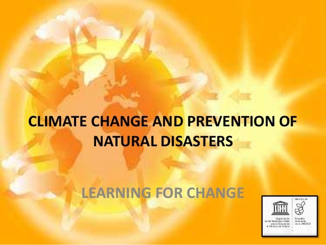 CLIMATE CHANGE AND PREVENTION OF NATURAL DISASTERS LEARNING FOR CHANGE