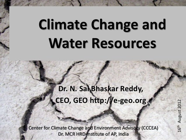 Climate Change and     Water Resources             Dr. N. Sai Bhaskar Reddy,            CEO, GEO http://e-geo.org         ...