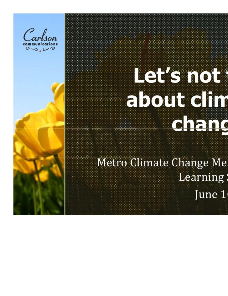 Let's      L t' not talk              t t lk     about climate          change…Metro Climate Change Messaging             ...