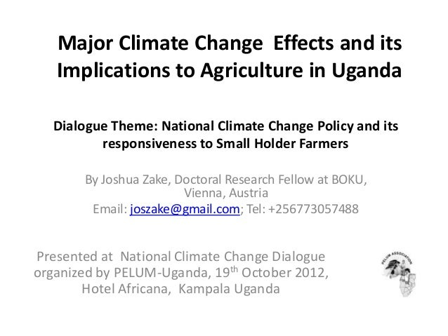 Major Climate Change Effects and its Implications to Agriculture in Uganda Dialogue Theme: National Climate Change Policy ...