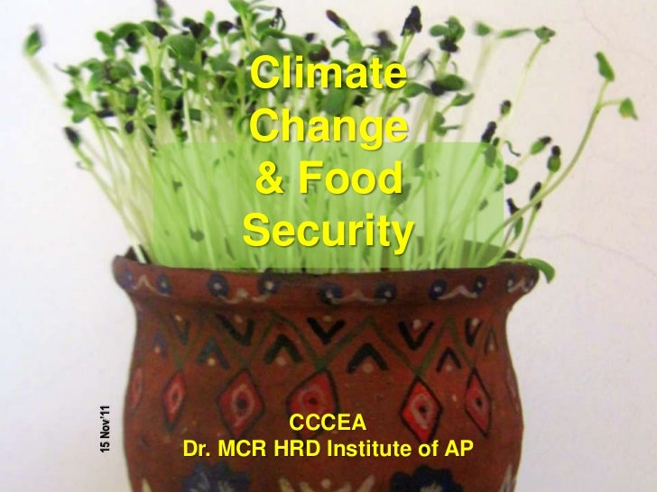 Climate                 Change                 & Food                 Security15 Nov'11                     CCCEA         ...