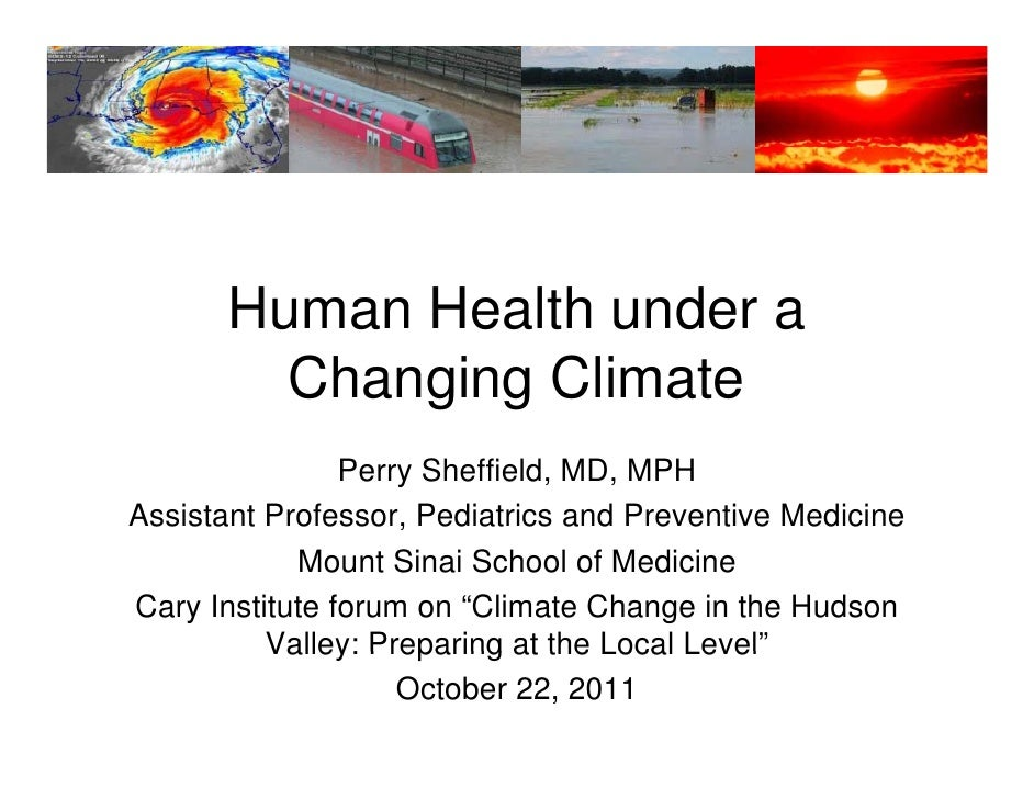 Human Health under a         Changing Climate                Perry Sheffield, MD, MPHAssistant Professor, Pediatrics and P...