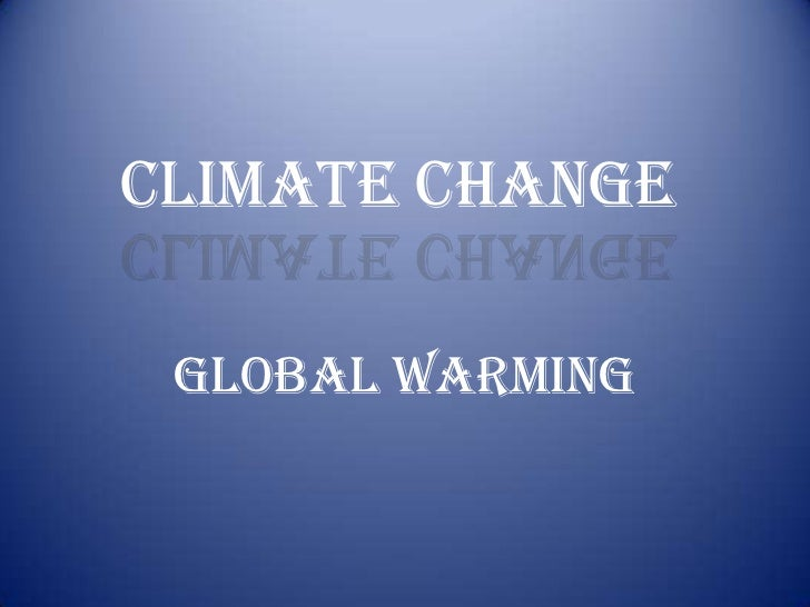 Climate change global warming.