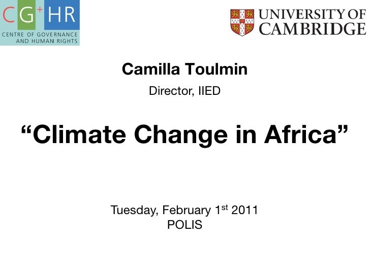 """Camilla Toulmin           Director, IIED""""Climate Change in Africa""""        Tuesday 03.02 2011              POLIS"""
