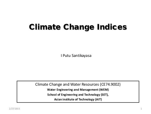 Climate Change Indices Climate Change and Water Resources (CE74.9002) Water Engineering and Management (WEM) School of Eng...