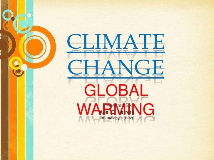 climate ChangeGlobal warming<br />Presented By:<br />Ariel C. Herrera<br />BS Biology II (HP2)<br />