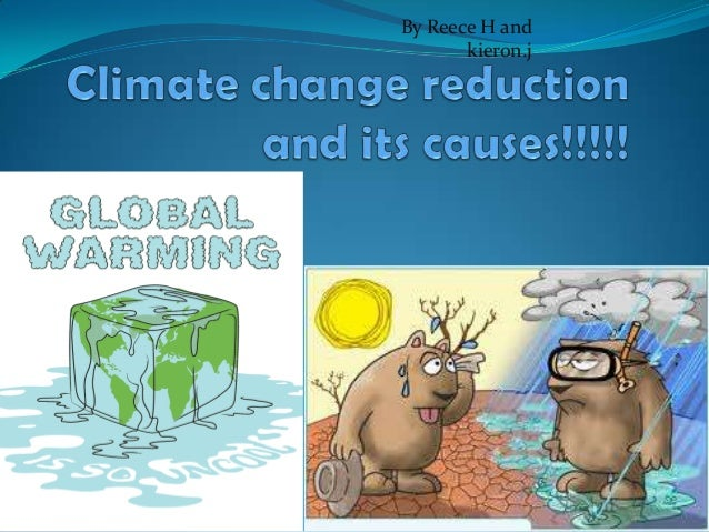 Climate change reduction and its causes!!!!!